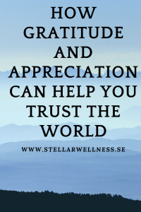 How Gratitude And Appreciation Can Help You Trust The World