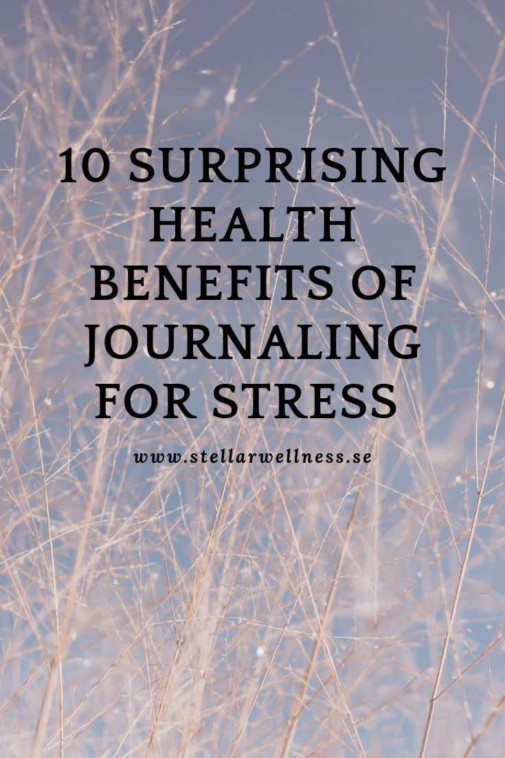 10 SURPRISING HEALTH BENEFITS OF JOURNALING FOR STRESS