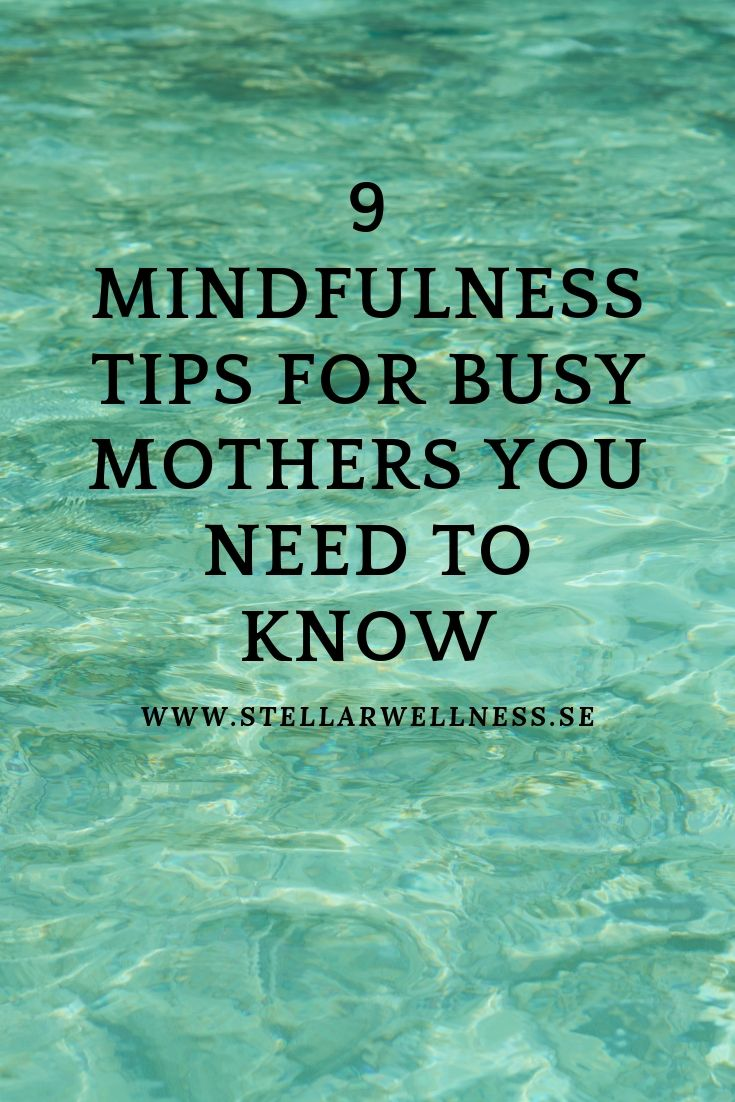 9 MINDFULNESS TIPS FOR BUSY MOTHERS YOU NEED TO KNOW