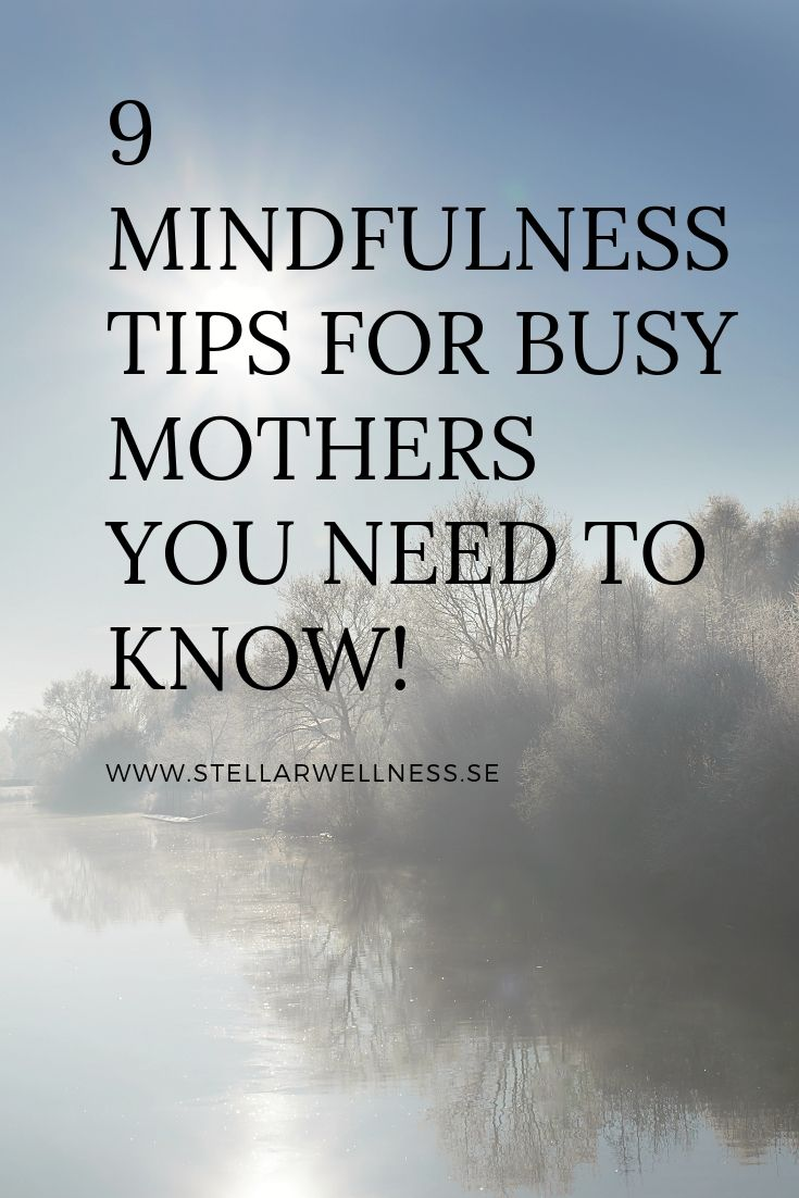 9 MINDFULNESS TIPS FOR BUSY MOTHERS YOU NEED TO KNOW!
