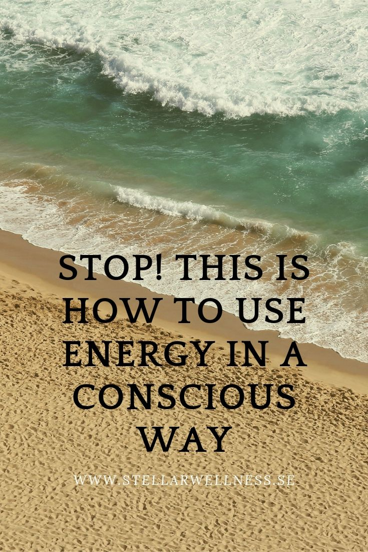 THIS IS HOW TO USE ENERGY IN A CONSCIOUS WAY