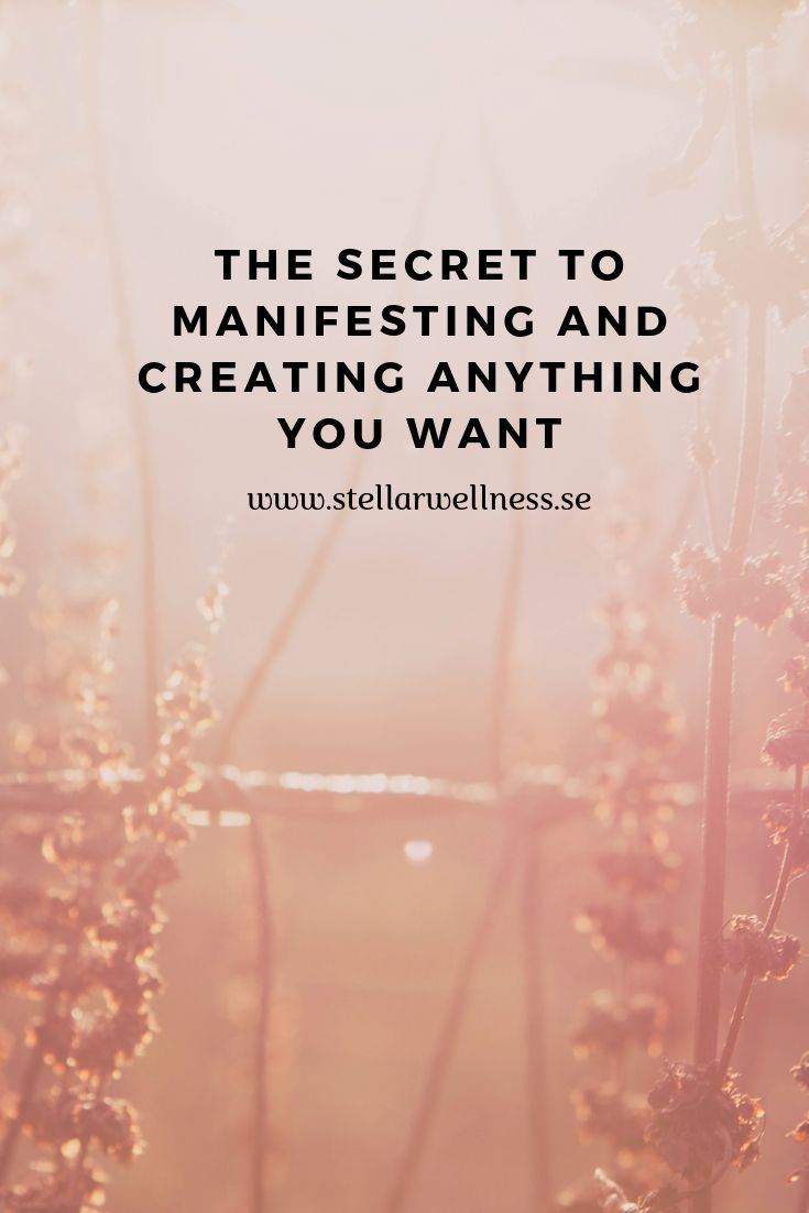 THE SECRET TO MANIFESTING AND CREATING ANYTHING YOU WANT