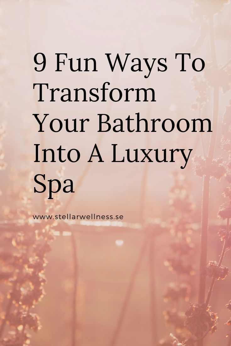 9 Fun ways to transform your bathroom into a luxury spa