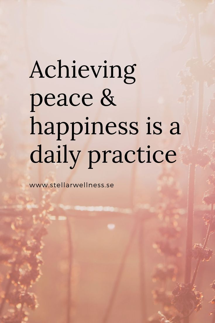 Achieving peace & happiness is a daily practice